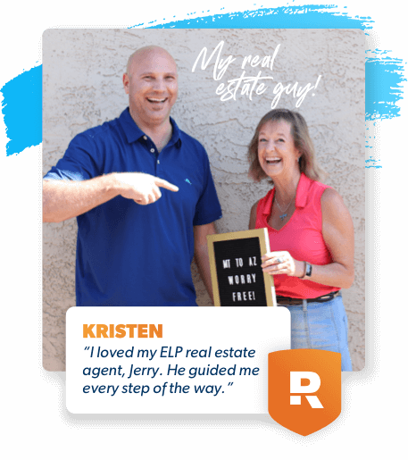 """I loved my ELP real estate agent, Jerry. He guided me every step of the way."" – Kristen"
