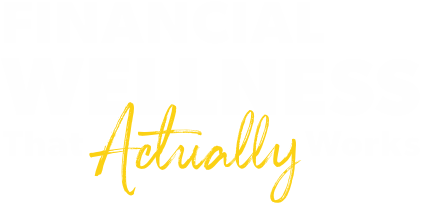 Financial Wellness That Actually Works