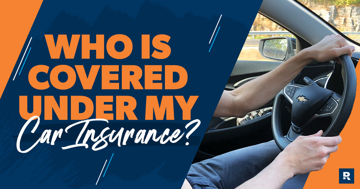 Who is covered under my car insurance?