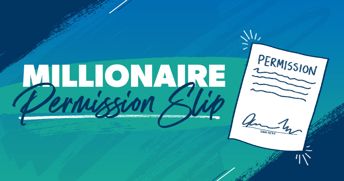 Your permission slip to become an everyday millionaire.