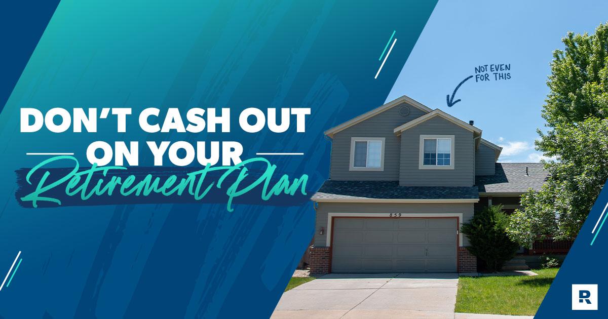 Don't cash out your 401k retirement plan