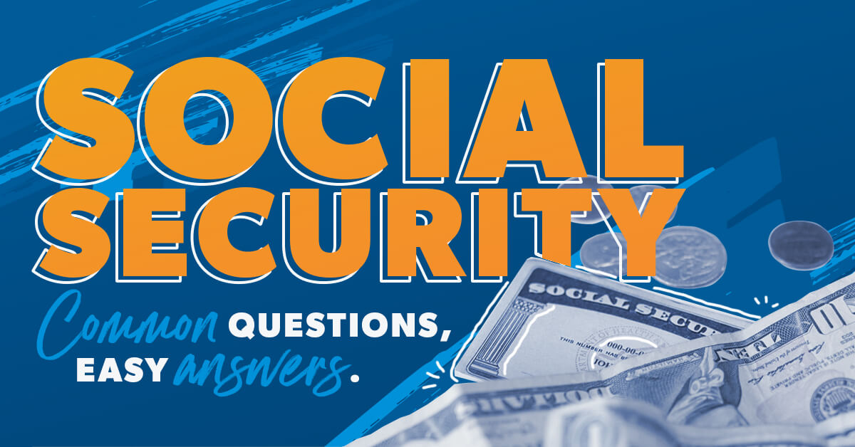 Social Security Questions answered.