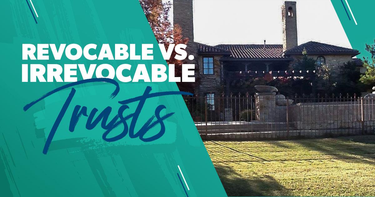 Revocable vs. Irrevocable Trust