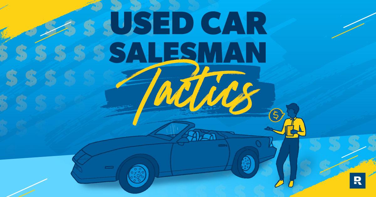 6 Tactics of a Used Car Salesman