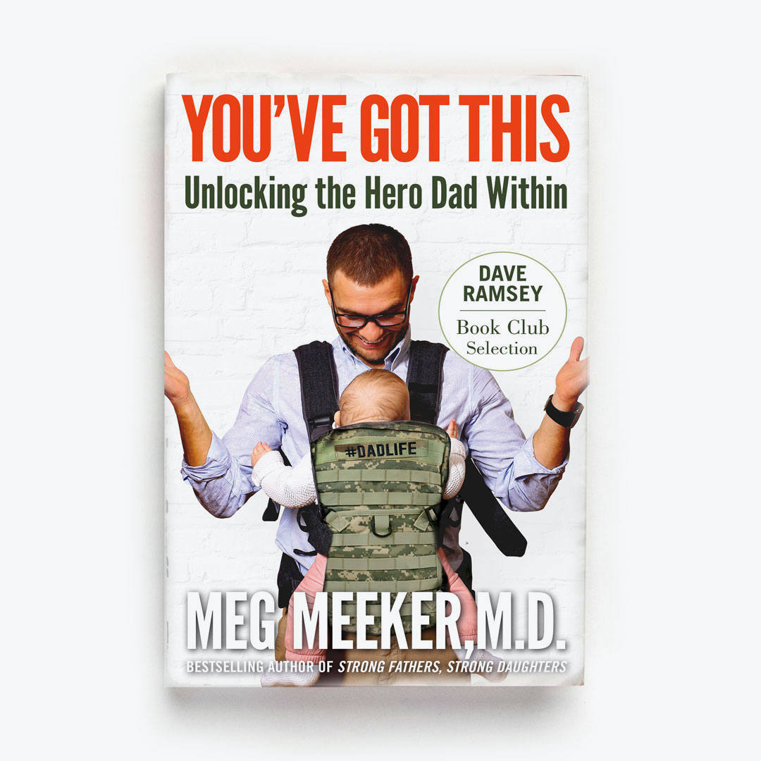 You've Got This: Unlocking the Hero Dad Within by Dr. Meg Meeker