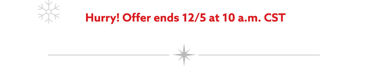 Offer ends 12/5 at 10 a.m. CST