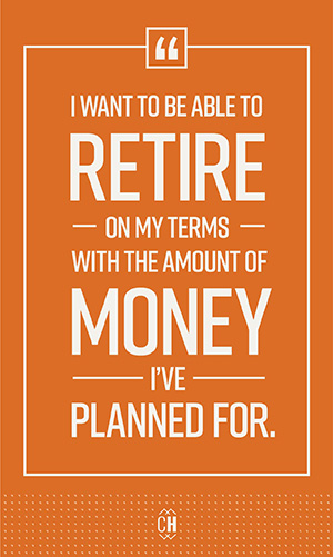 Retire on your own terms with a plan for your money