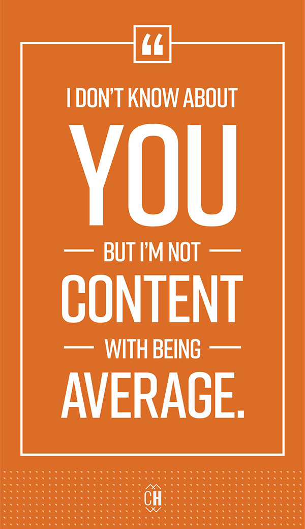 Don't be content with average