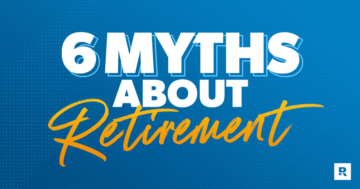 Retirement myth busters.