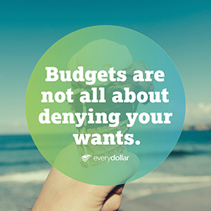 budgets are not all about denying your wants