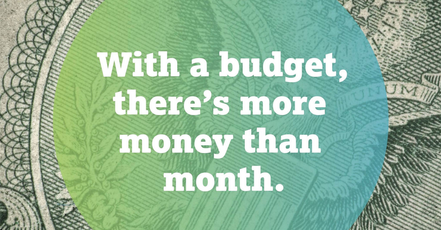 with a budget, there's more money than month