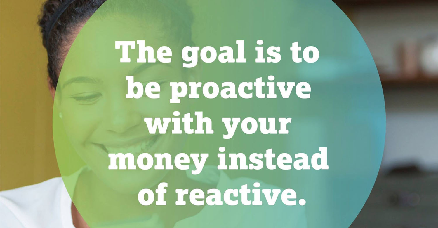 be proactive with your money