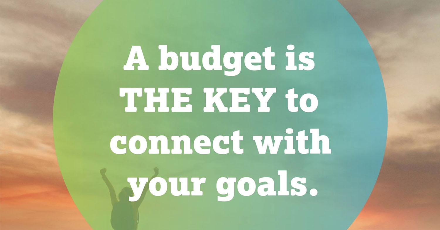 a budget is the key to connect with your goals