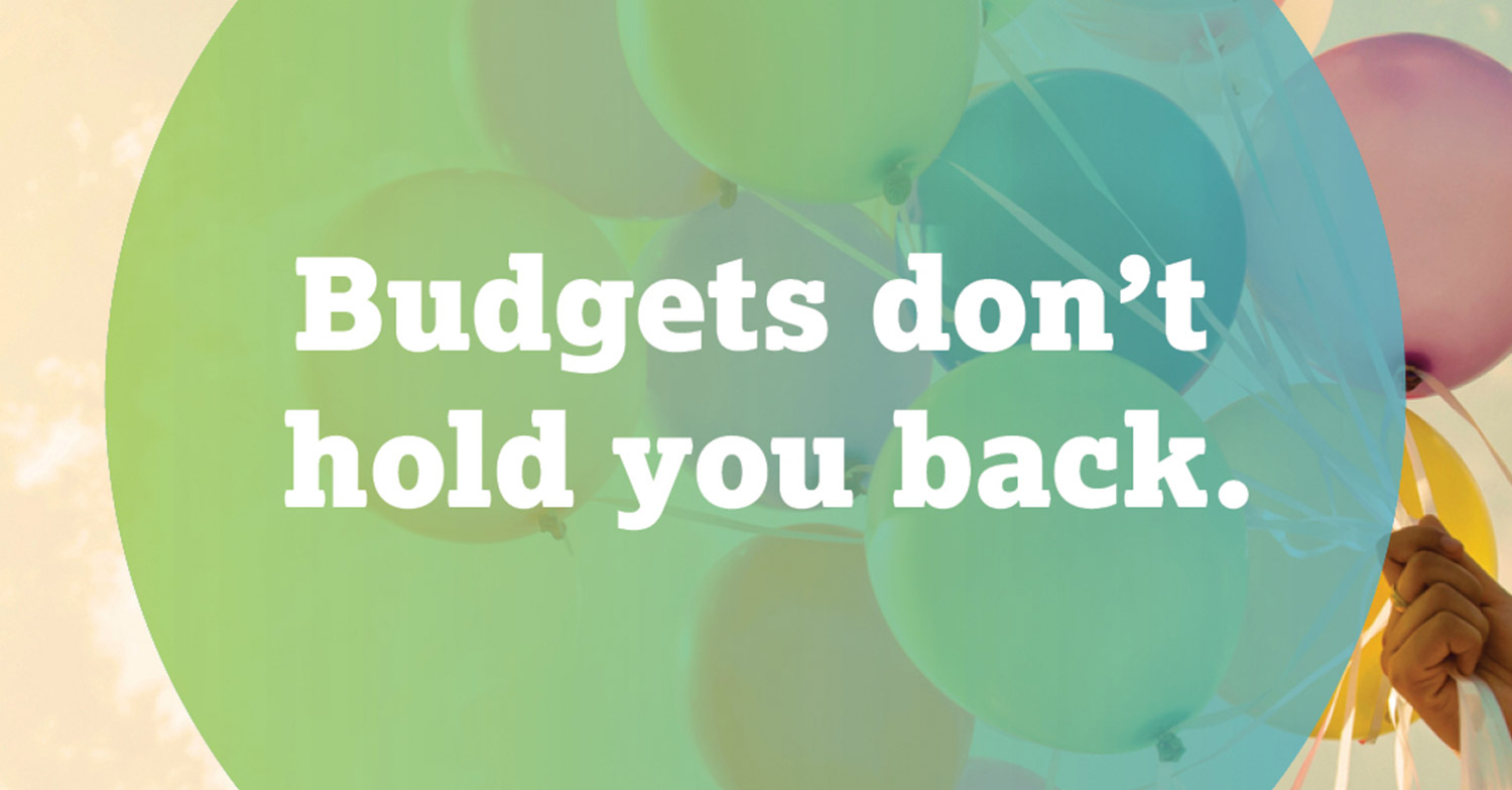 budgets don't hold you back