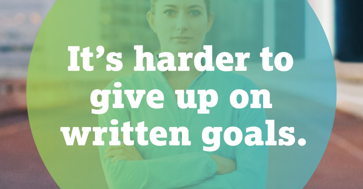 it's harder to give up on written goals