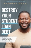 Destroy Your Student Loan Debt by Anthony ONeal