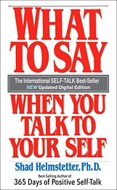 What To Say When You Talk To Your Self by Shad Helmstetter