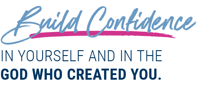 Build confidence in yourself and the God who created you.