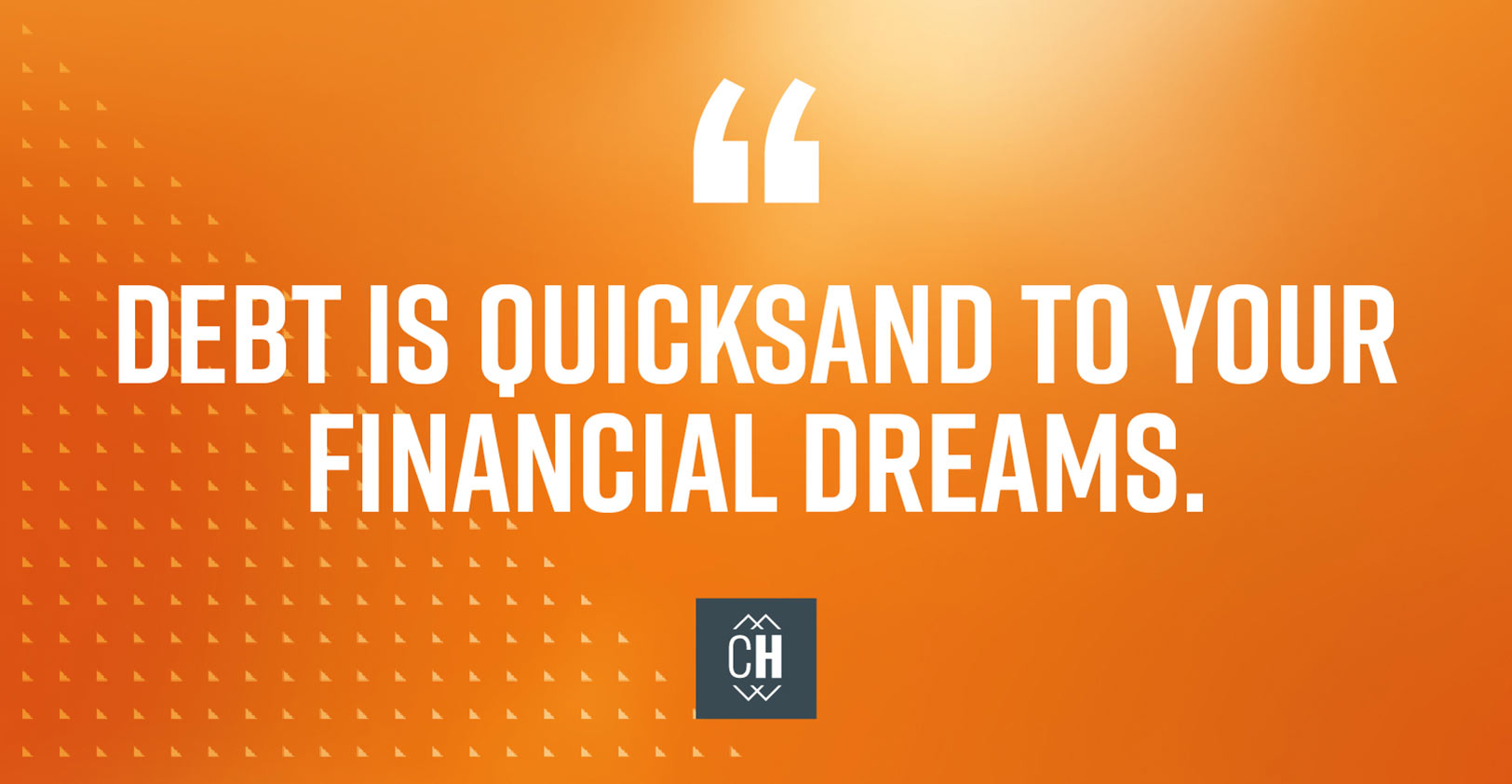 Debt is quicksand to your financial dreams
