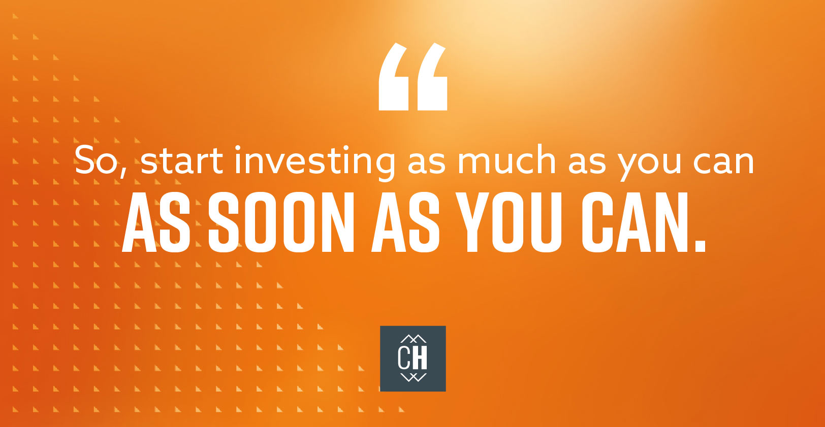 So start investing as much as you can as soon as you can