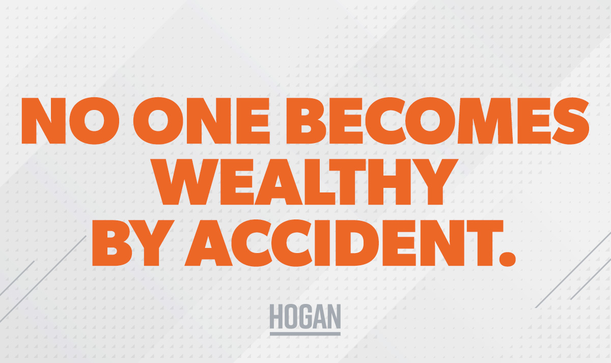 """An image of a quote: """"No one becomes wealthy by accident."""""""