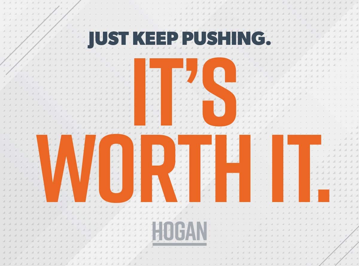 A picture with this quote: Just keep pushing. It's worth it.