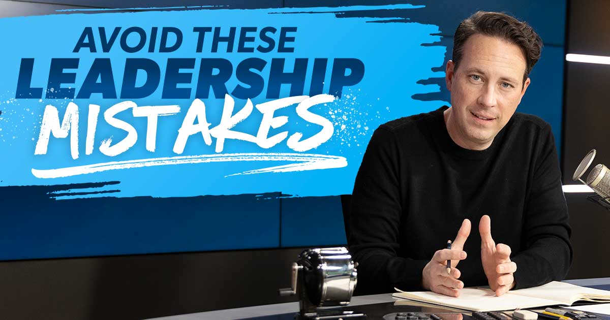 Avoid these leadership mistakes