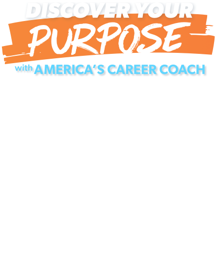 Discover your purpose with America's Career Coach