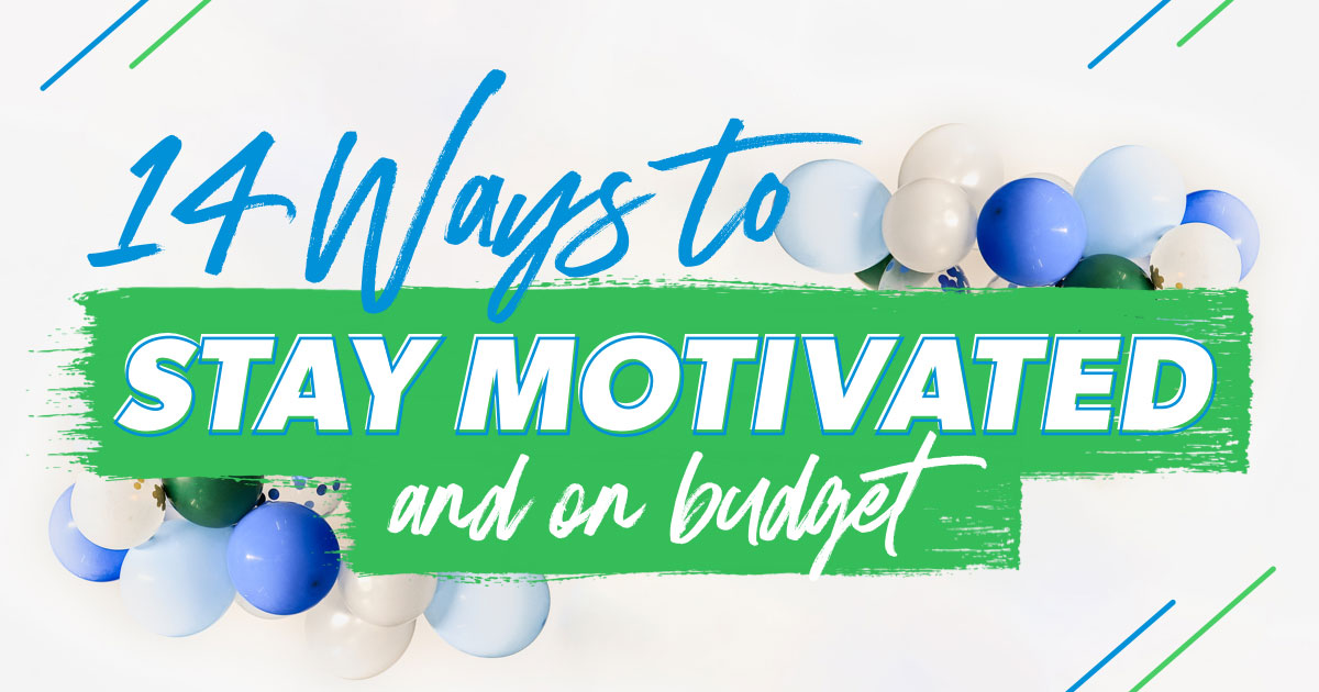 14 Surefire Ways to Stay Motivated and on Budget