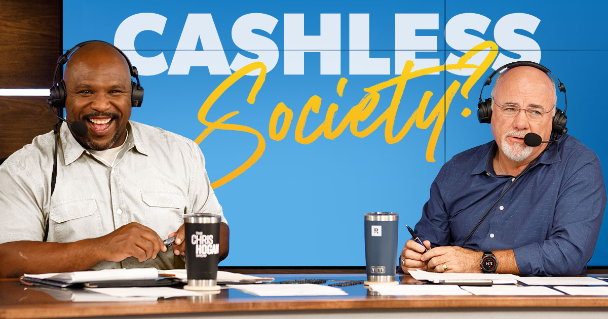 Dave Ramsey and Chris Hogan discuss Cashless Societies
