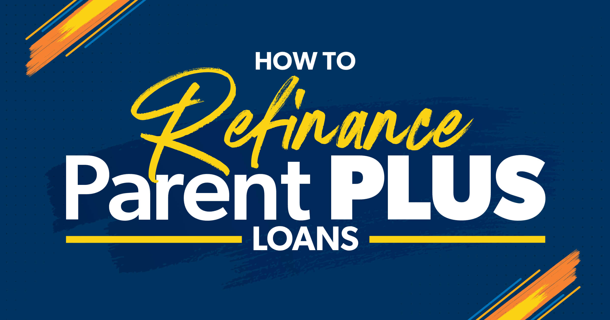 How to Refinance Parent Plus Loans