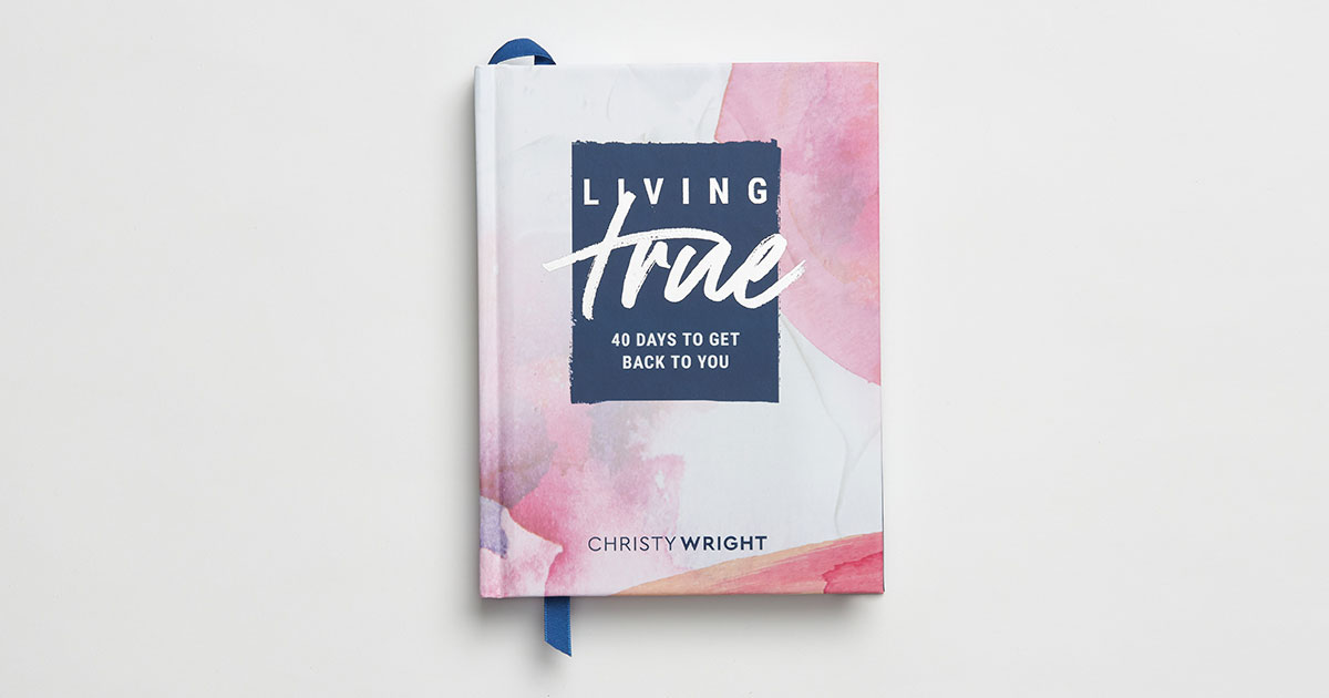 Christy Wright's Living True: 40 Days Back to You devotional
