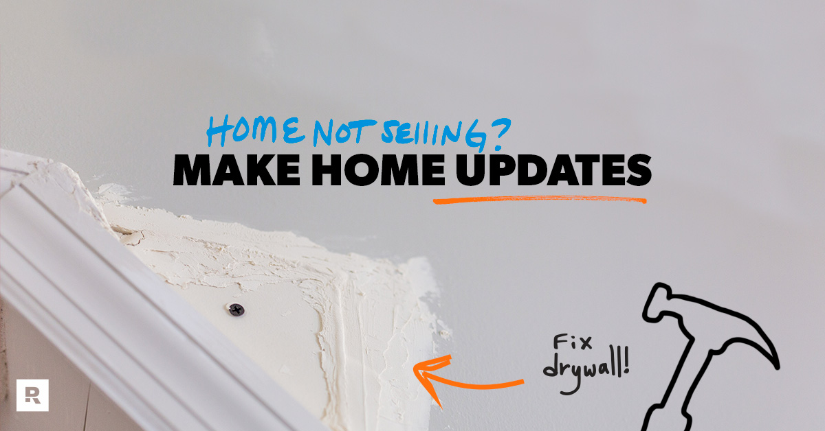 Improvements to make to your house like fixing drywall to help sell a house that's not selling.