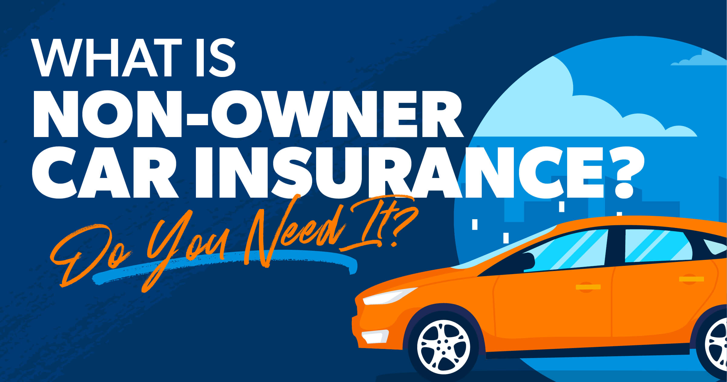 What Is Non-Owner Car Insurance?