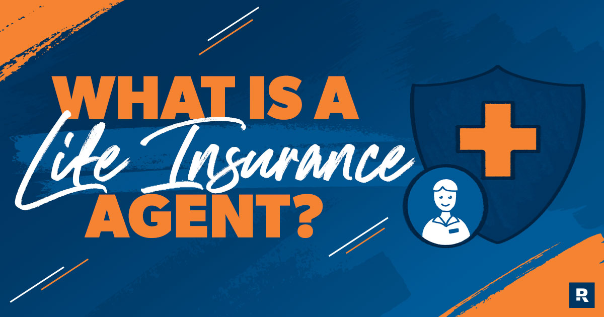 What Is a Life Insurance Agent and Do You Need One?