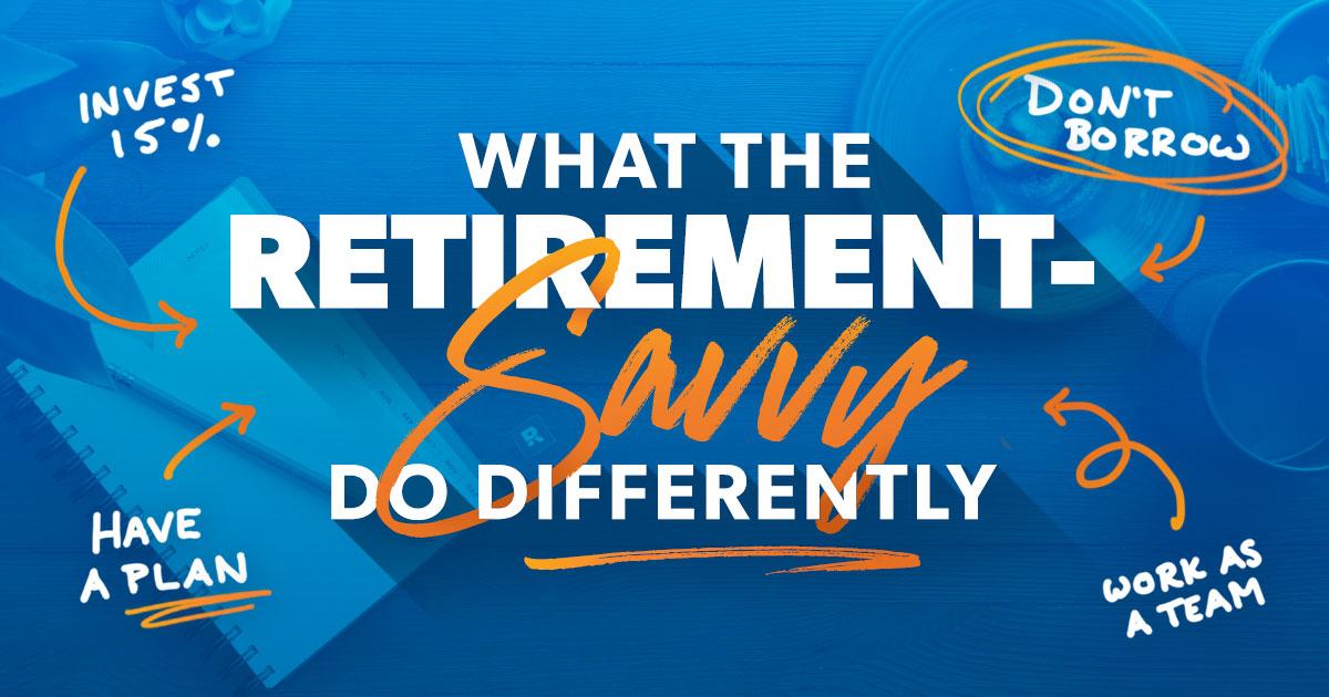 10 habits retirement savvy people do.
