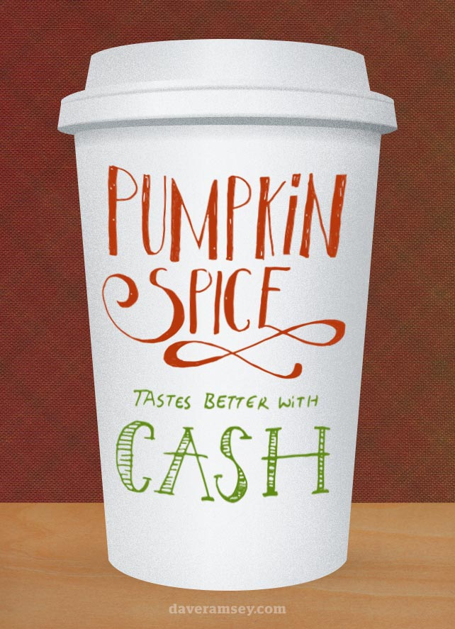 Pumpkin Spice Tastes Better With Cash Daveramsey Com