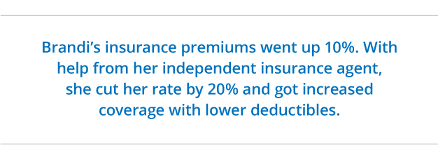 Brandi saved money and got better coverage with lower deductibles with an independent insurance agent