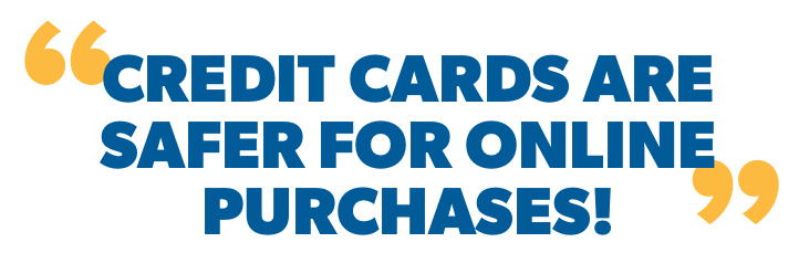 Credit cards are safer for online purchases!