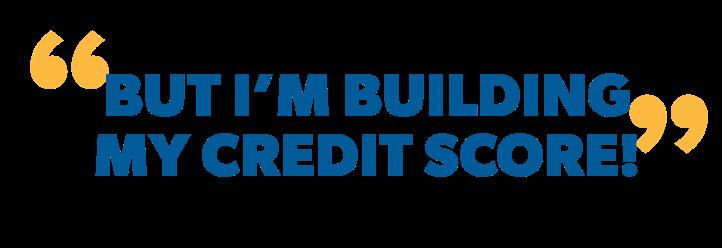 I'm building my credit score!