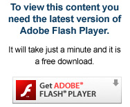 To view this content, you need the latest version of Adobe Flash Player.  It will take just a minute and it is a free download.  Get ADOBE® FLASH® Player.