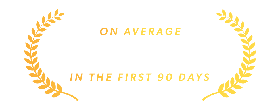 On average $2,700 saved in the first 90 days