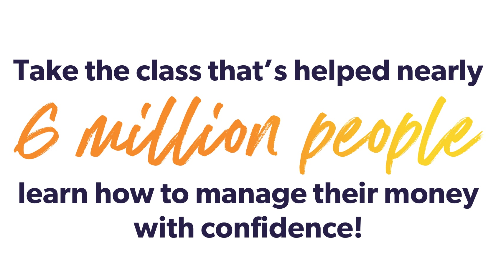 Take the class that's helped nearly 6 million people learn how to manage their money with confidence!